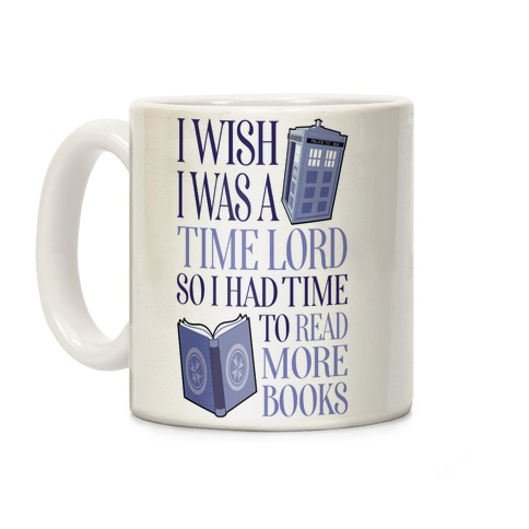 I Wish I Was A Time Lord So I Had Time To Read More Books Coffee Mug