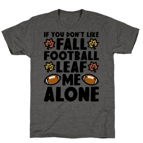 If You Don't Like Fall Football Leaf Me Alone T-Shirt
