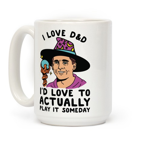 I Love D&D I'd Love To Actually Play It Someday Coffee Mug