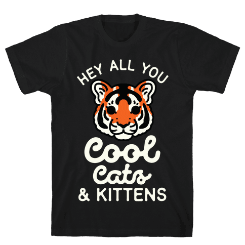 Hey All You Cool Cats and Kittens Mens/Unisex T-Shirt