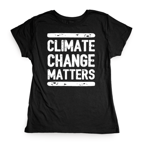 Climate Change Matters Womens T-Shirt