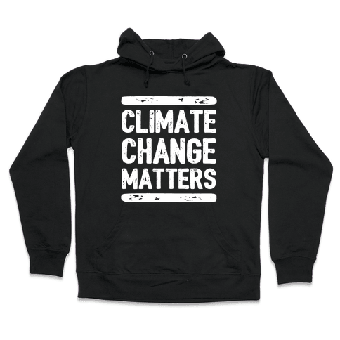 Climate Change Matters Hooded Sweatshirt