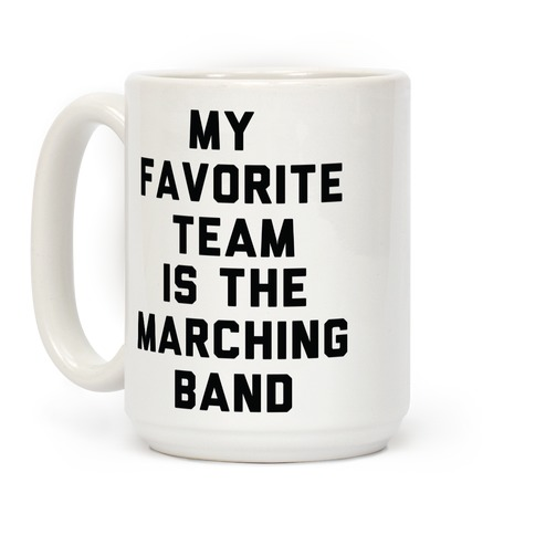 My Favorite Team is the Marching Band Coffee Mug