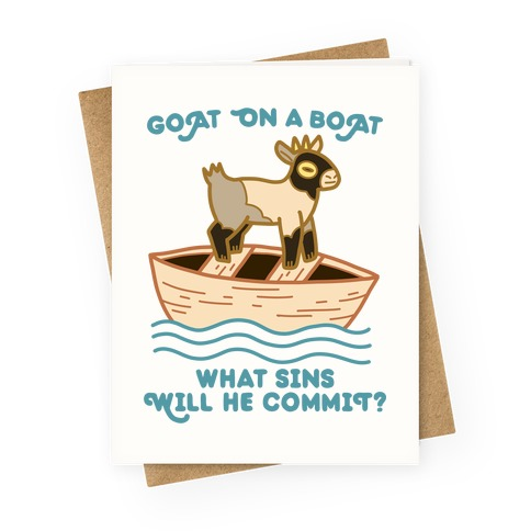 Goat On A Boat, What Sins Will He Commit? Greeting Card