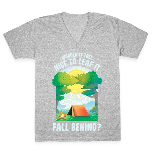 Wooden It Tree Nice Just To Leaf it Fall Behind? V-Neck Tee Shirt