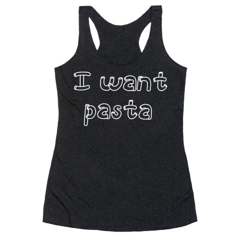 I Want Pasta Racerback Tank Top