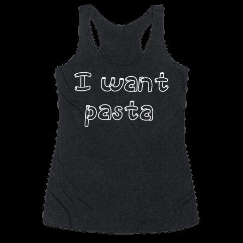 I Want Pasta Racerback Tank Top