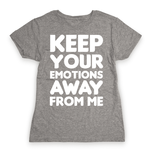 Keep Your Emotions Away From Me (White) Womens T-Shirt
