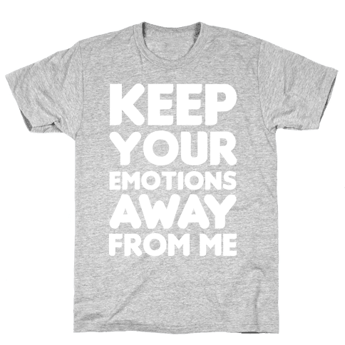 Keep Your Emotions Away From Me (White) Mens T-Shirt