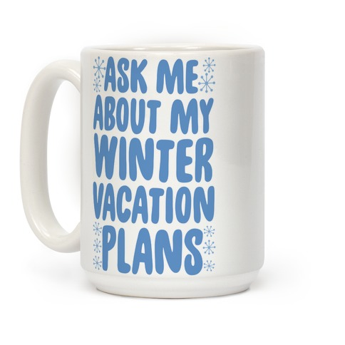 Ask Me About My Winter Vacation Plans Coffee Mug