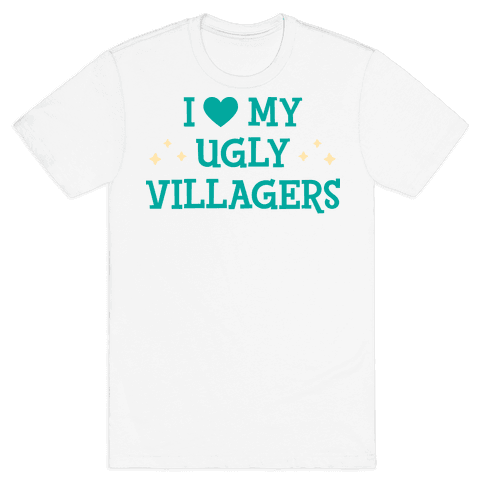 I Love My Ugly Villagers Mens/Unisex T-Shirt
