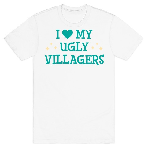 I Love My Ugly Villagers T-Shirt