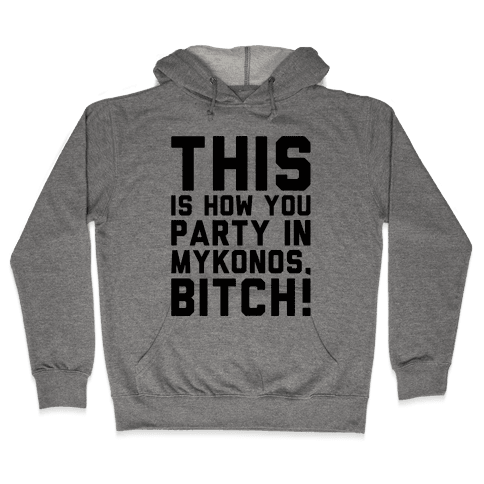 This Is How You Party In Mykonos Parody Hooded Sweatshirt