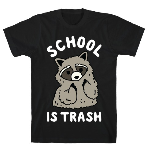 School Is Trash Raccoon  T-Shirt