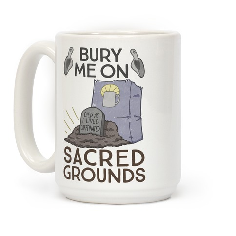 Bury Me On Sacred Grounds Coffee Mug