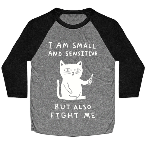 I Am Small And Sensitive But Also Fight Me Cat Baseball Tee