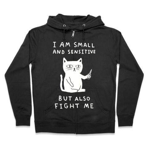 I Am Small And Sensitive But Also Fight Me Cat Zip Hoodie