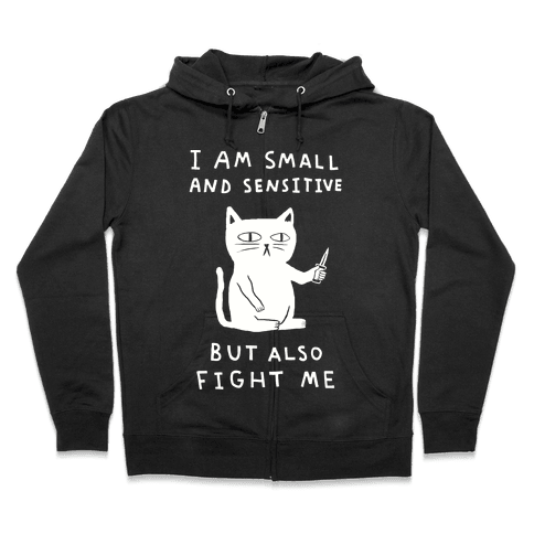 I Am Small And Sensitive But Also Fight Me Zip Hoodie