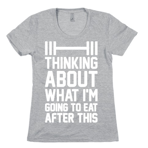 Thinking About What I'm Going To Eat After This Womens T-Shirt
