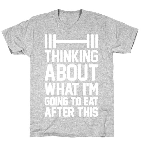Thinking About What I'm Going To Eat After This T-Shirt
