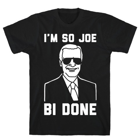 I'm So Joe Bi Done White Print T-Shirt