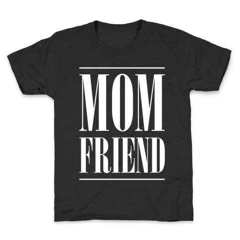 Mom Friend Kids T-Shirt