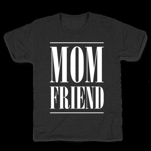 Mom Friend Kids T-Shirt
