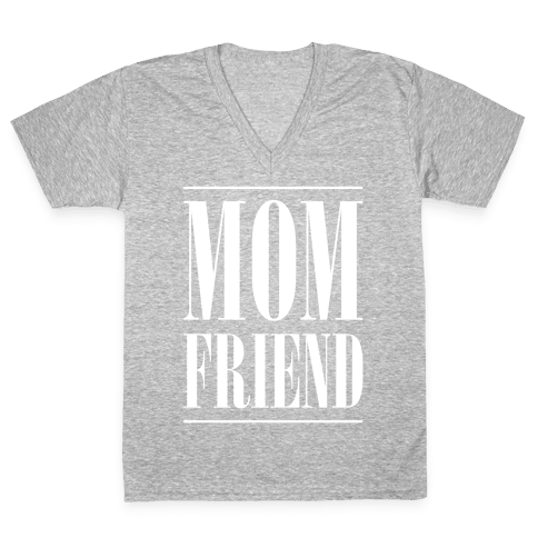Mom Friend V-Neck Tee Shirt