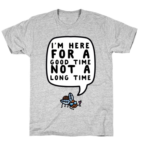 I'm Here For A Good Time, Not A Long Time (Cicada) T-Shirt