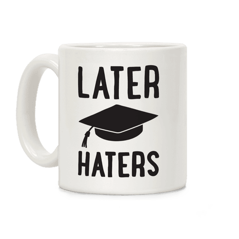 Later Haters Graduation Coffee Mug