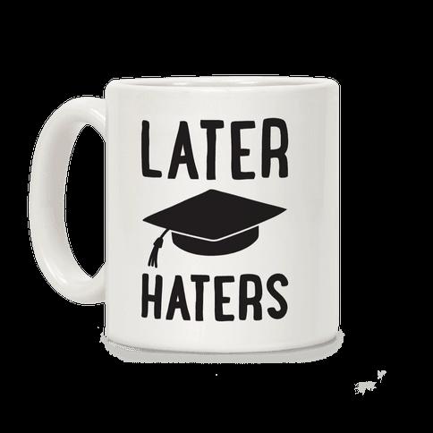 Later Haters Graduation Coffee Mug