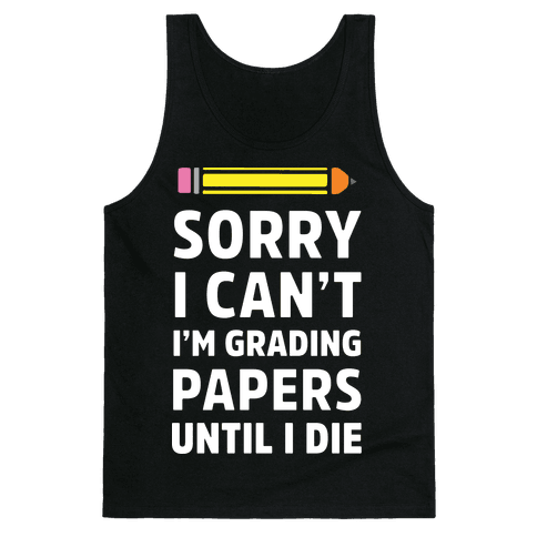 Sorry I Can't I'm Grading Papers Until I Die Tank Top