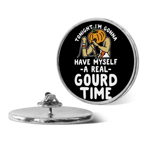 Tonight I'm Gonna Have Myself a Real Gourd Time pin