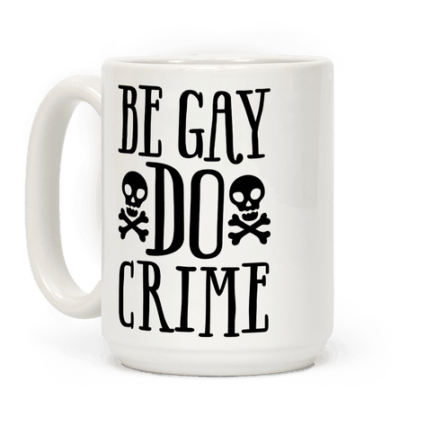 Be Gay Do Crime Coffee Mug