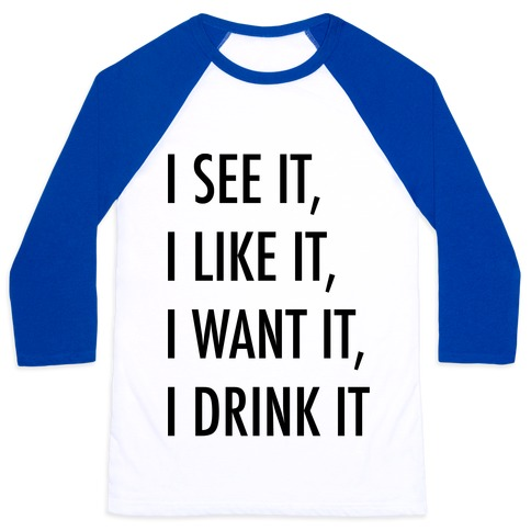 I See It I Like It I Want It I Drink It 7 Rings Drinking Parody Baseball Tee