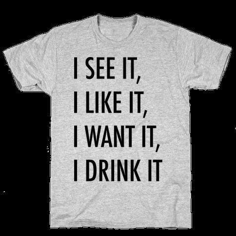 I See It I Like It I Want It I Drink It 7 Rings Drinking Parody Mens/Unisex T-Shirt