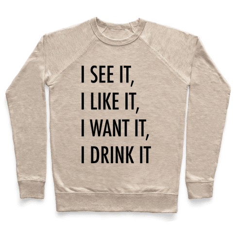 I See It I Like It I Want It I Drink It 7 Rings Drinking Parody Pullover