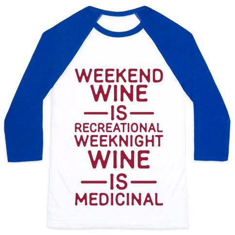 Weekend Wine is Recreational Weeknight Wine is Medicinal Baseball Tee