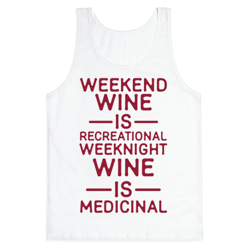 Weekend Wine is Recreational Weeknight Wine is Medicinal Tank Top
