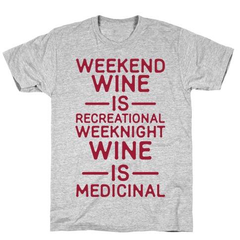 Weekend Wine is Recreational Weeknight Wine is Medicinal T-Shirt