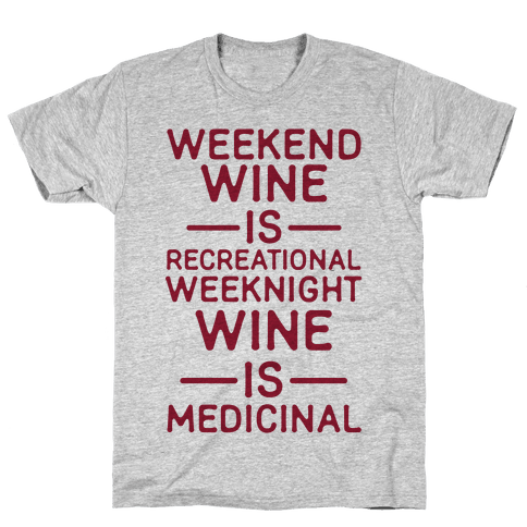 Weekend Wine is Recreational Weeknight Wine is Medicinal Mens T-Shirt