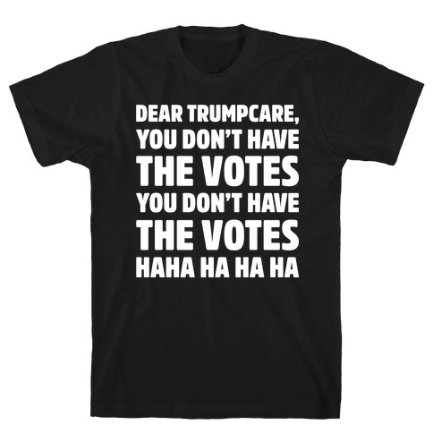 Dear Trumpcare You Don't Have The Votes White Print T-Shirt
