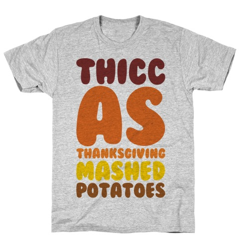 Thicc As Thanksgiving Mashed Potatoes T-Shirt