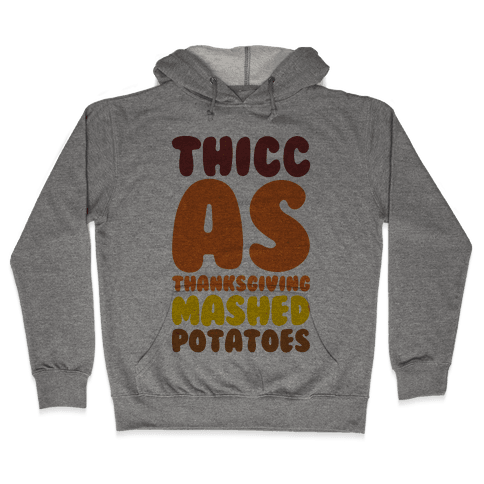 Thicc As Thanksgiving Mashed Potatoes  Hooded Sweatshirt