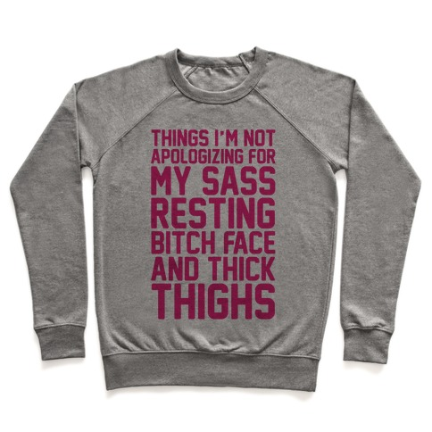 Things I'm Not Apologizing For My Sass Resting Bitch Face and Thick Thighs Pullover