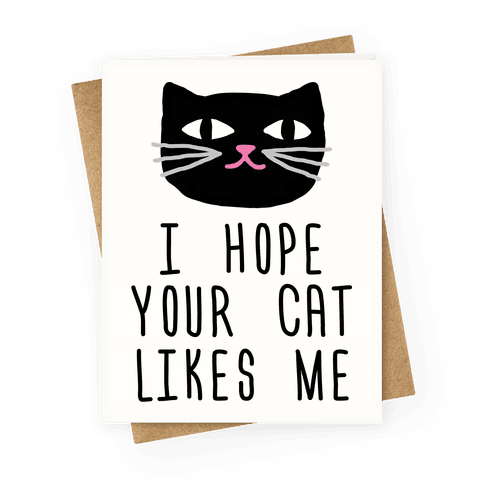 I Hope Your Cat Likes Me Greeting Card