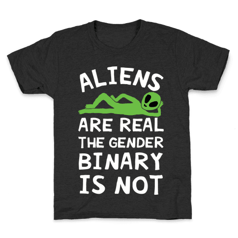 Aliens Are Real The Gender Binary Is Not Kids T-Shirt