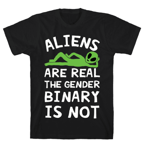 Aliens Are Real The Gender Binary Is Not Mens T-Shirt