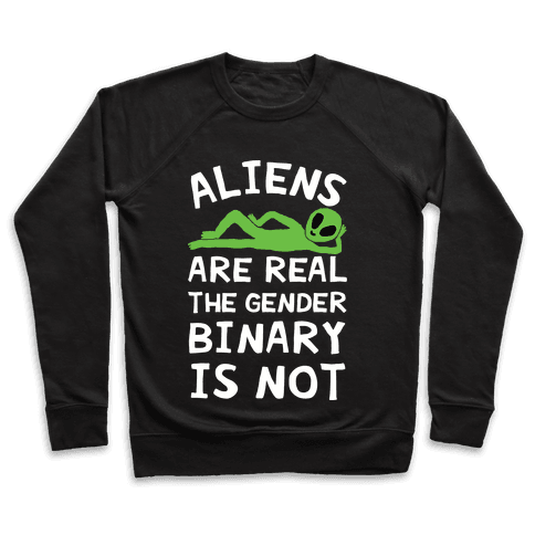 Aliens Are Real The Gender Binary Is Not Pullover