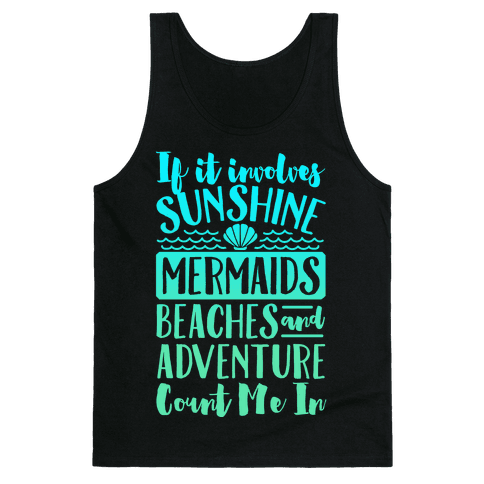 If It Involves Sunshine, Mermaids, Beaches and Adventure Count Me In (White) Tank Top